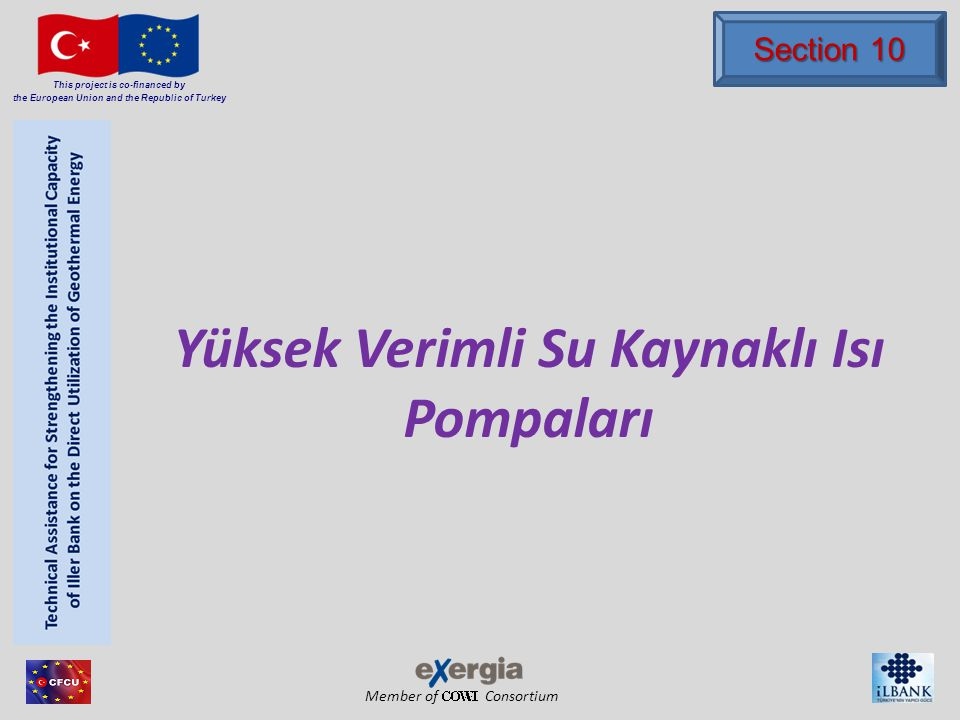 Member of Consortium This project is co-financed by the European Union and the Republic of Turkey Yüksek Verimli Su Kaynaklı Isı Pompaları Section 10