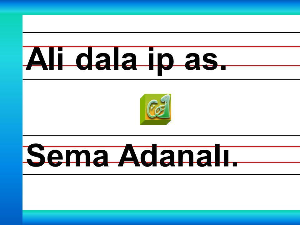 Ali dala ip as. Sema Adanalı.