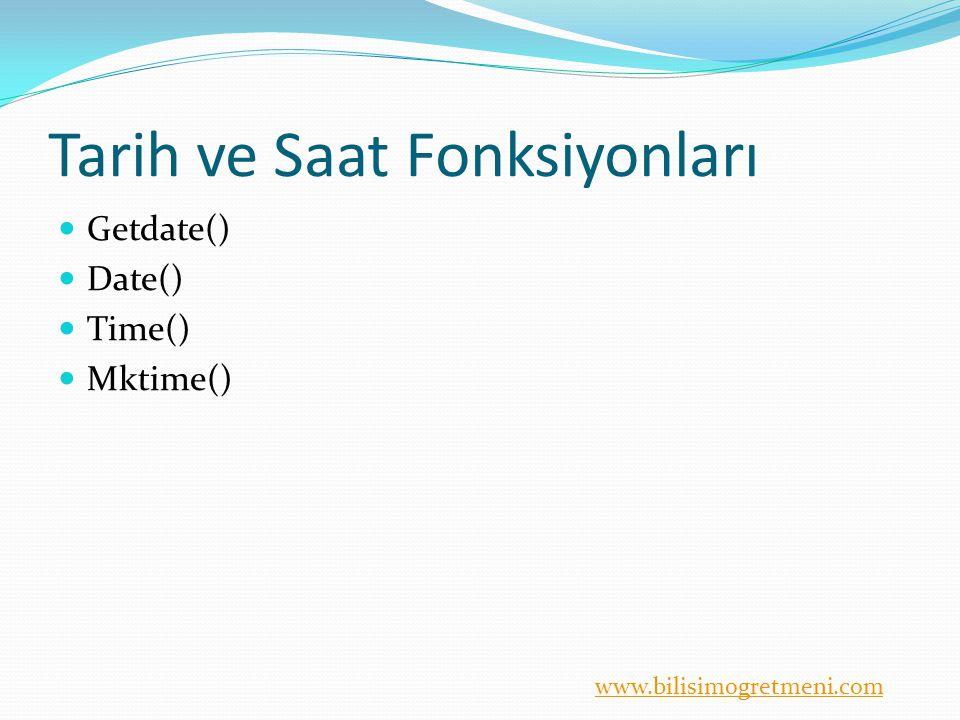 www.bilisimogretmeni.com Tarih ve Saat Fonksiyonları Getdate() Date() Time() Mktime()