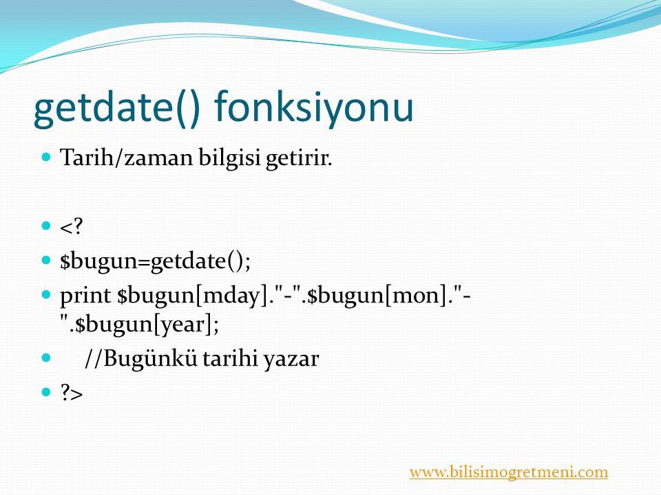 www.bilisimogretmeni.com getdate() fonksiyonu Tarih/zaman bilgisi getirir. <? $bugun=getdate(); print $bugun[mday].