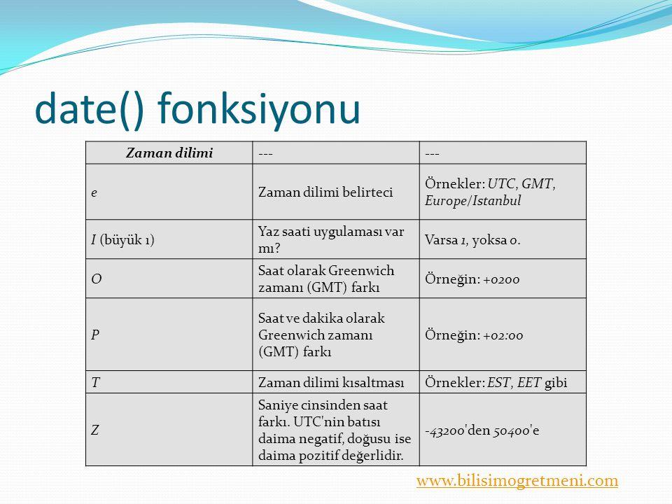 www.bilisimogretmeni.com date() fonksiyonu Zaman dilimi--- eZaman dilimi belirteci Örnekler: UTC, GMT, Europe/Istanbul I (büyük ı) Yaz saati uygulaması var mı.