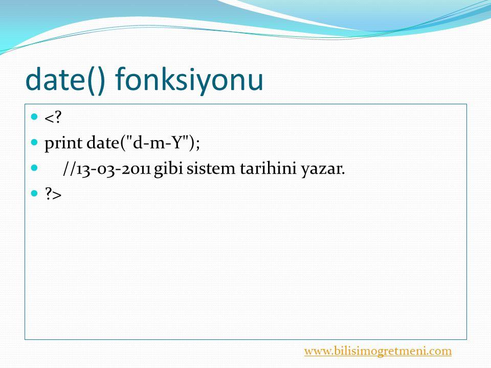 www.bilisimogretmeni.com date() fonksiyonu <? print date(