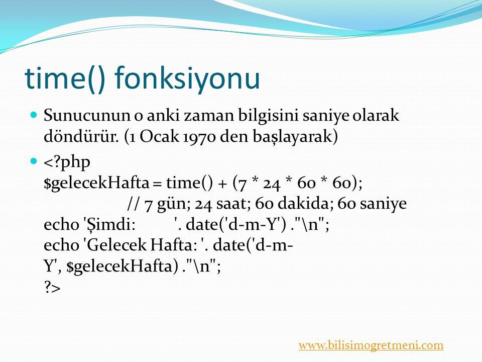 www.bilisimogretmeni.com time() fonksiyonu Sunucunun o anki zaman bilgisini saniye olarak döndürür. (1 Ocak 1970 den başlayarak)