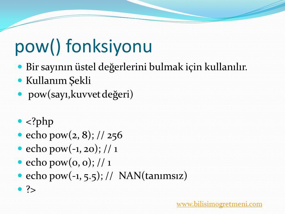 www.bilisimogretmeni.com pow() fonksiyonu Bir sayının üstel değerlerini bulmak için kullanılır. Kullanım Şekli pow(sayı,kuvvet değeri) <?php echo pow(