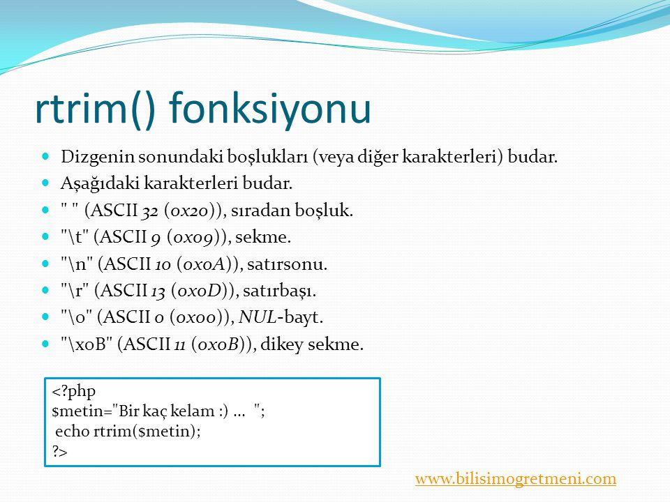 www.bilisimogretmeni.com rtrim() fonksiyonu Dizgenin sonundaki boşlukları (veya diğer karakterleri) budar. Aşağıdaki karakterleri budar.