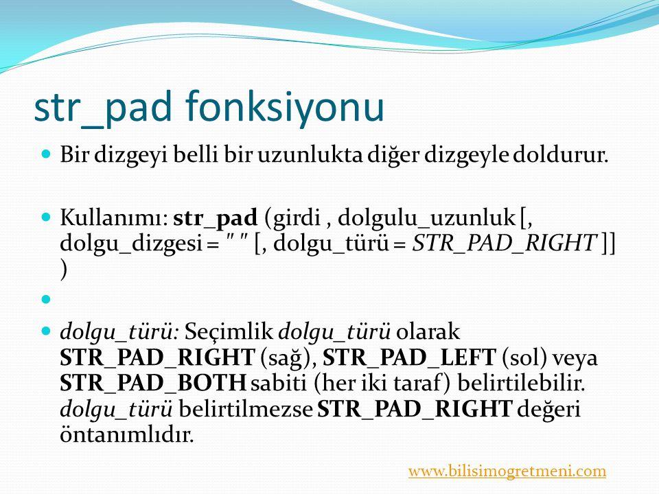 www.bilisimogretmeni.com str_pad fonksiyonu Bir dizgeyi belli bir uzunlukta diğer dizgeyle doldurur. Kullanımı: str_pad (girdi, dolgulu_uzunluk [, dol