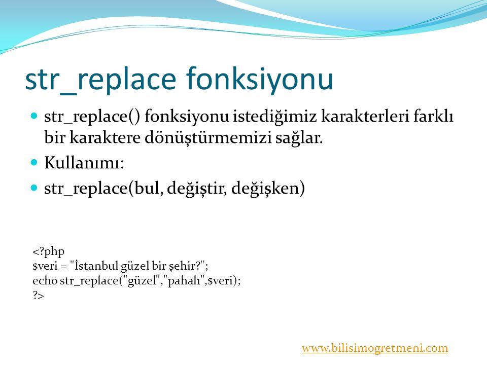www.bilisimogretmeni.com str_replace fonksiyonu str_replace() fonksiyonu istediğimiz karakterleri farklı bir karaktere dönüştürmemizi sağlar. Kullanım
