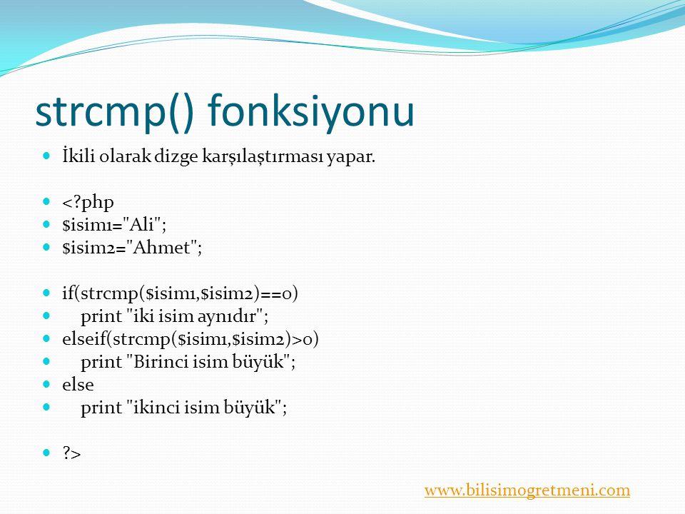 www.bilisimogretmeni.com strcmp() fonksiyonu İkili olarak dizge karşılaştırması yapar. <?php $isim1=