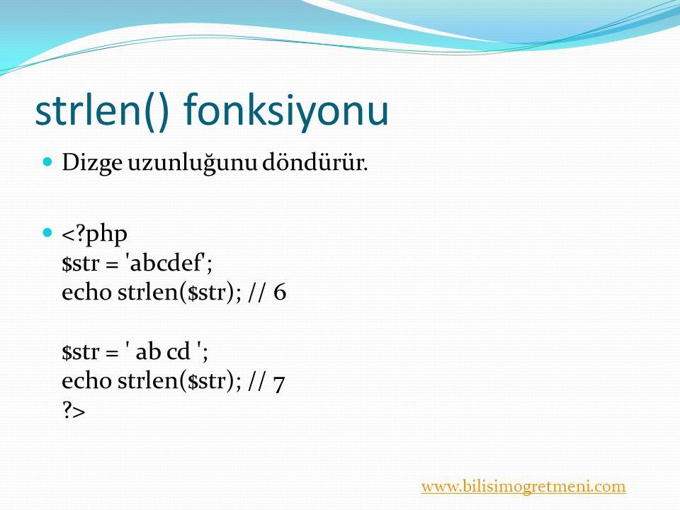 www.bilisimogretmeni.com strlen() fonksiyonu Dizge uzunluğunu döndürür.