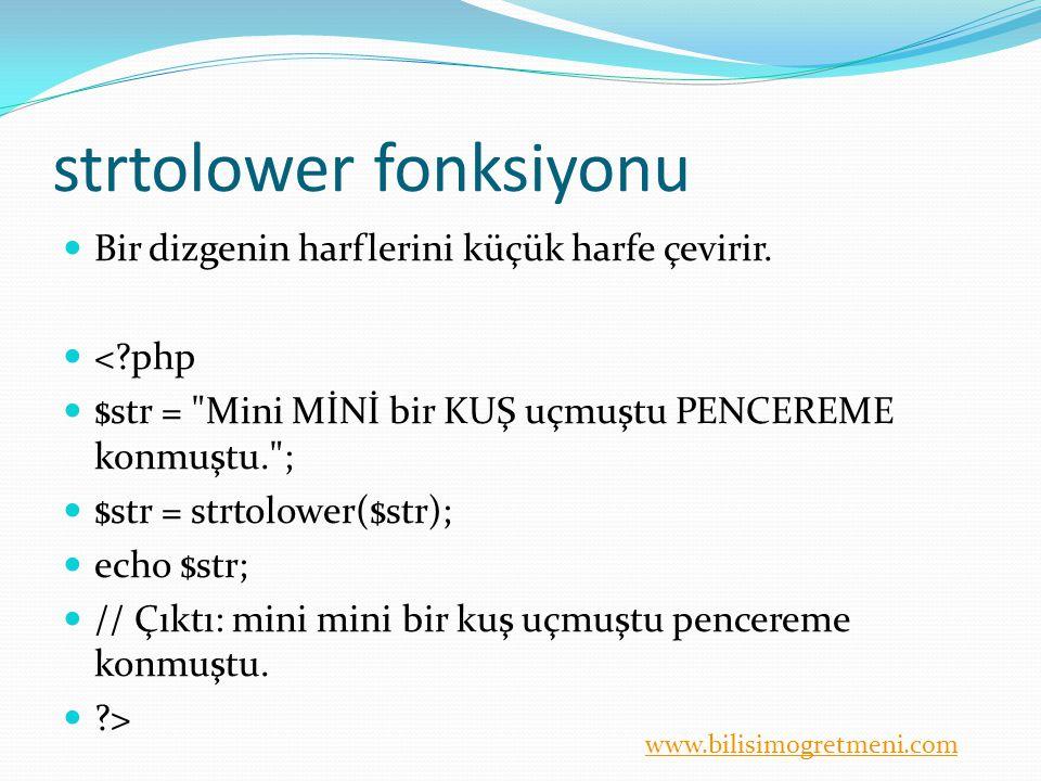 www.bilisimogretmeni.com strtolower fonksiyonu Bir dizgenin harflerini küçük harfe çevirir. <?php $str =