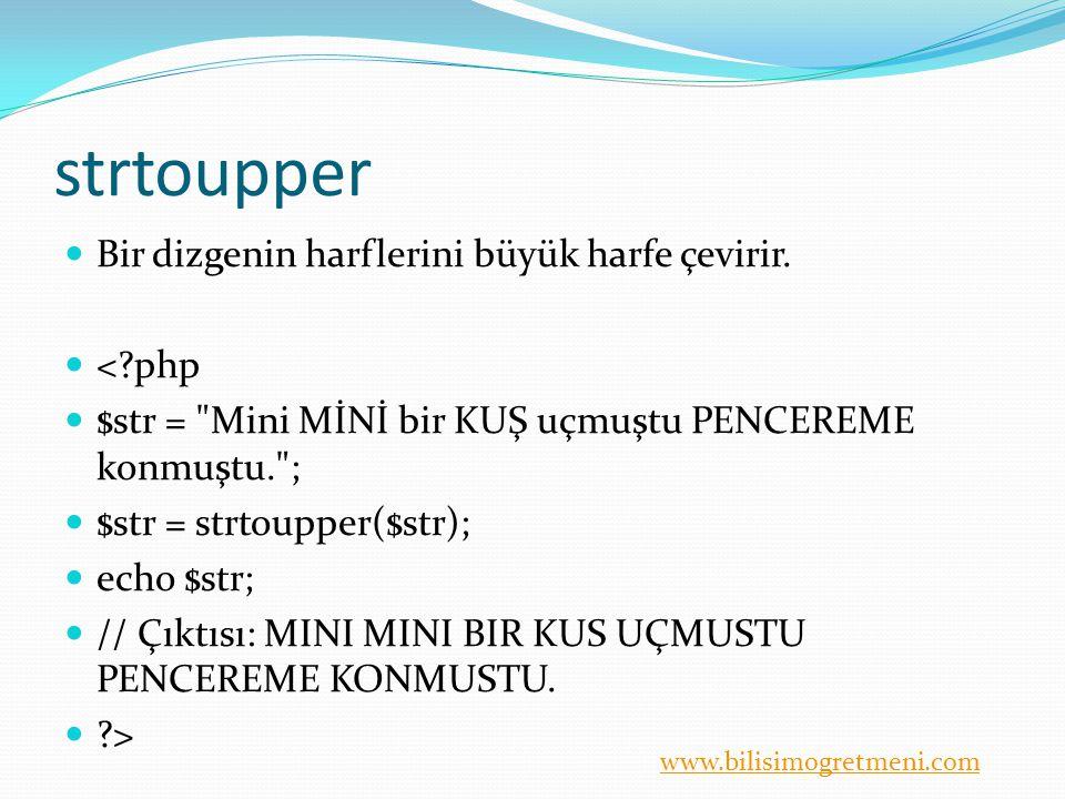 www.bilisimogretmeni.com strtoupper Bir dizgenin harflerini büyük harfe çevirir. <?php $str =
