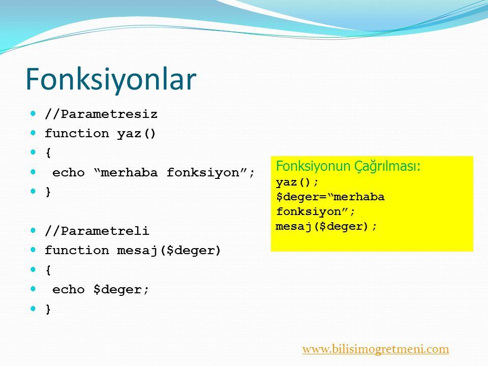 """www.bilisimogretmeni.com Fonksiyonlar //Parametresiz function yaz() { echo """"merhaba fonksiyon""""; } //Parametreli function mesaj($deger) { echo $deger;"""