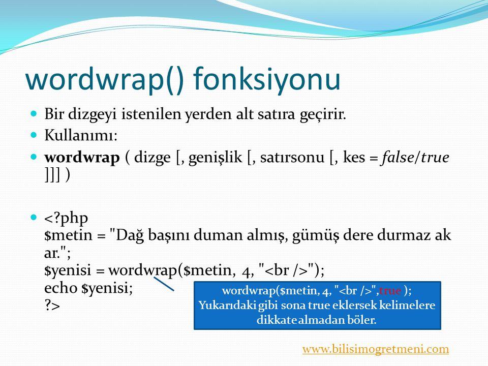 www.bilisimogretmeni.com wordwrap() fonksiyonu Bir dizgeyi istenilen yerden alt satıra geçirir.