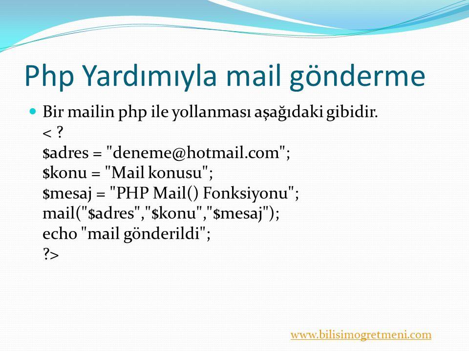 www.bilisimogretmeni.com Php Yardımıyla mail gönderme Bir mailin php ile yollanması aşağıdaki gibidir.