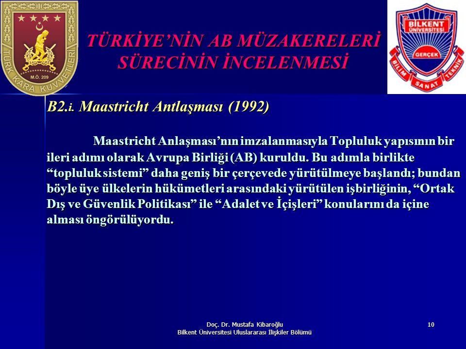 Doç. Dr. Mustafa Kibaroğlu Bilkent Üniversitesi Uluslararası İlişkiler Bölümü 10 TÜRKİYE'NİN AB MÜZAKERELERİ SÜRECİNİN İNCELENMESİ B2. i. Maastricht A