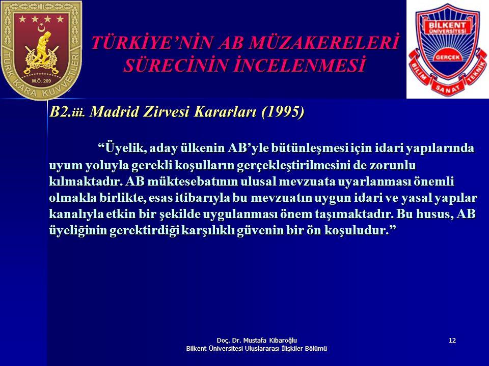 Doç. Dr. Mustafa Kibaroğlu Bilkent Üniversitesi Uluslararası İlişkiler Bölümü 12 TÜRKİYE'NİN AB MÜZAKERELERİ SÜRECİNİN İNCELENMESİ B2. iii. Madrid Zir