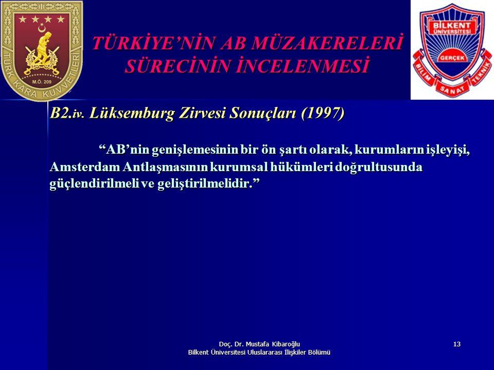 Doç. Dr. Mustafa Kibaroğlu Bilkent Üniversitesi Uluslararası İlişkiler Bölümü 13 TÜRKİYE'NİN AB MÜZAKERELERİ SÜRECİNİN İNCELENMESİ B2. iv. Lüksemburg