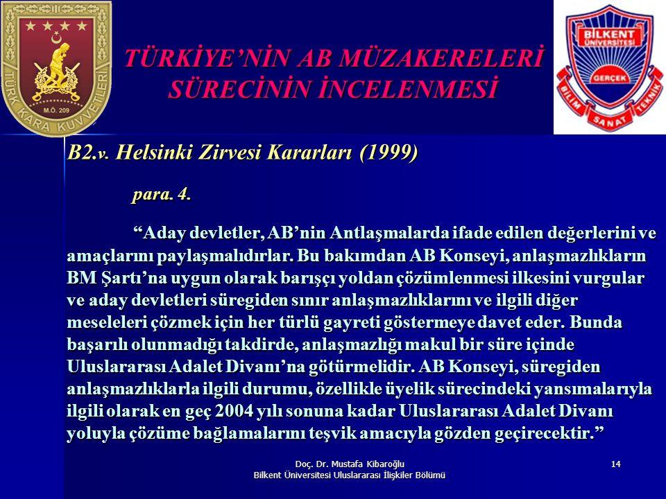 Doç. Dr. Mustafa Kibaroğlu Bilkent Üniversitesi Uluslararası İlişkiler Bölümü 14 TÜRKİYE'NİN AB MÜZAKERELERİ SÜRECİNİN İNCELENMESİ B2. v. Helsinki Zir