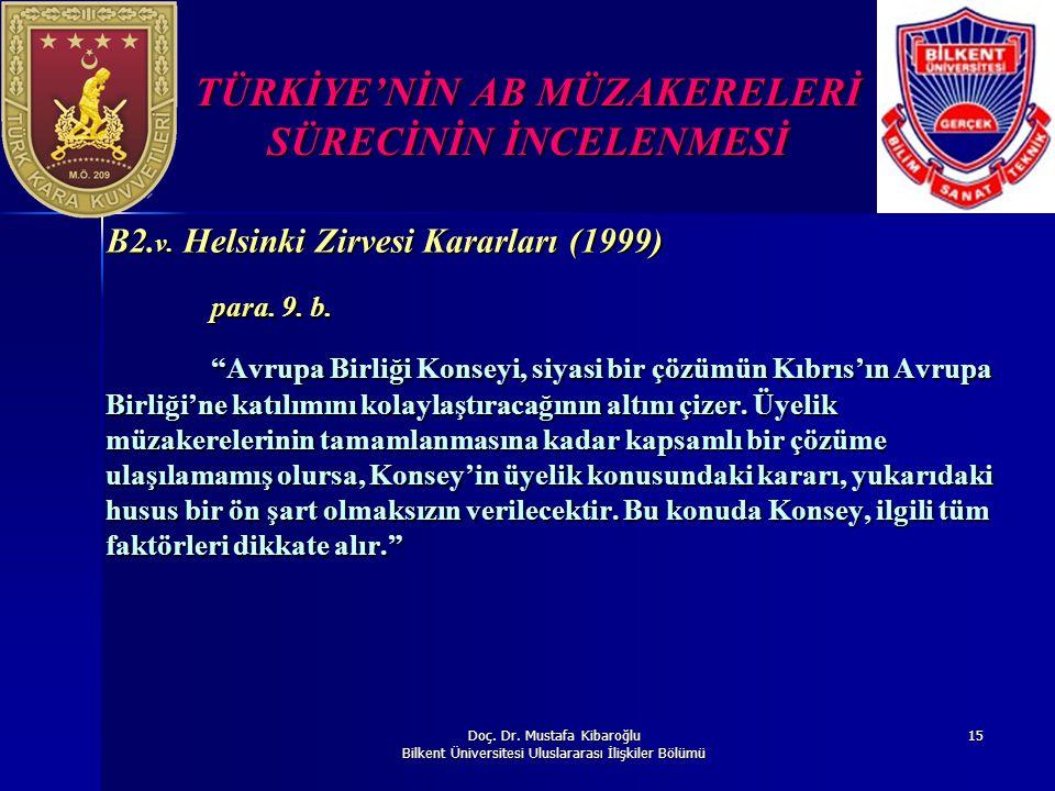 Doç. Dr. Mustafa Kibaroğlu Bilkent Üniversitesi Uluslararası İlişkiler Bölümü 15 TÜRKİYE'NİN AB MÜZAKERELERİ SÜRECİNİN İNCELENMESİ B2. v. Helsinki Zir