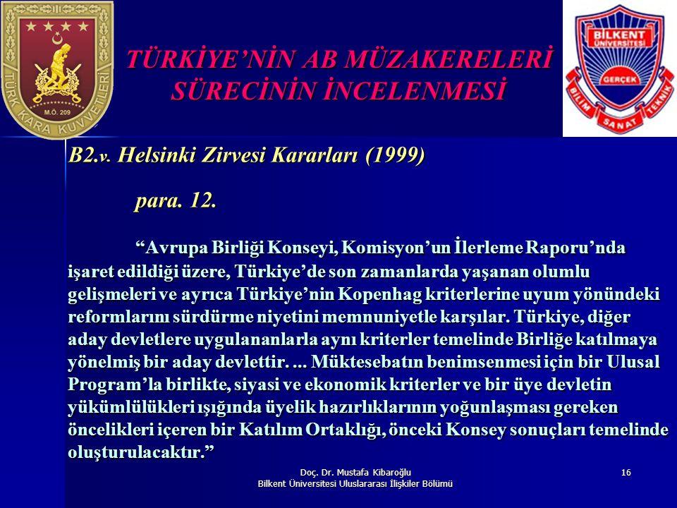 Doç. Dr. Mustafa Kibaroğlu Bilkent Üniversitesi Uluslararası İlişkiler Bölümü 16 TÜRKİYE'NİN AB MÜZAKERELERİ SÜRECİNİN İNCELENMESİ B2. v. Helsinki Zir