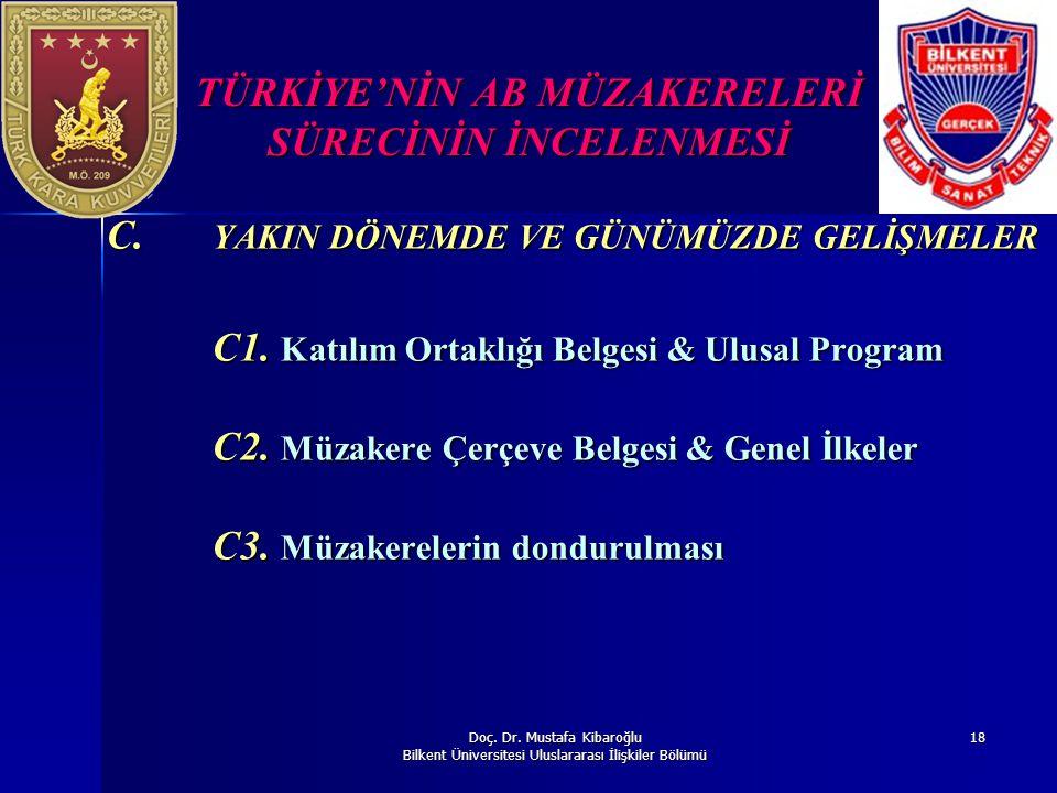 Doç. Dr. Mustafa Kibaroğlu Bilkent Üniversitesi Uluslararası İlişkiler Bölümü 18 TÜRKİYE'NİN AB MÜZAKERELERİ SÜRECİNİN İNCELENMESİ C. YAKIN DÖNEMDE VE