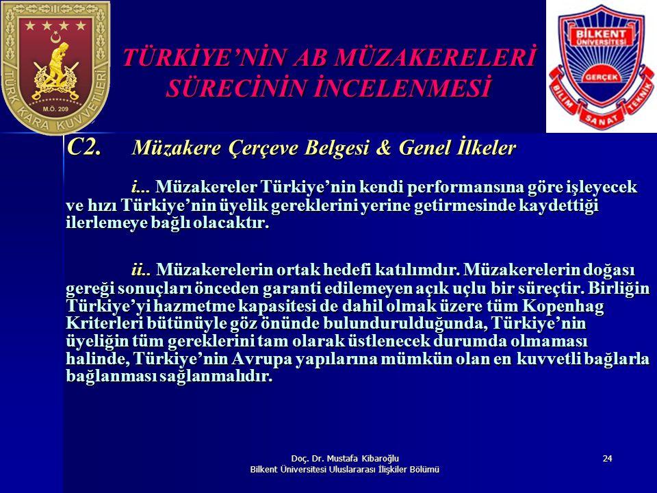 Doç. Dr. Mustafa Kibaroğlu Bilkent Üniversitesi Uluslararası İlişkiler Bölümü 24 TÜRKİYE'NİN AB MÜZAKERELERİ SÜRECİNİN İNCELENMESİ C2. Müzakere Çerçev