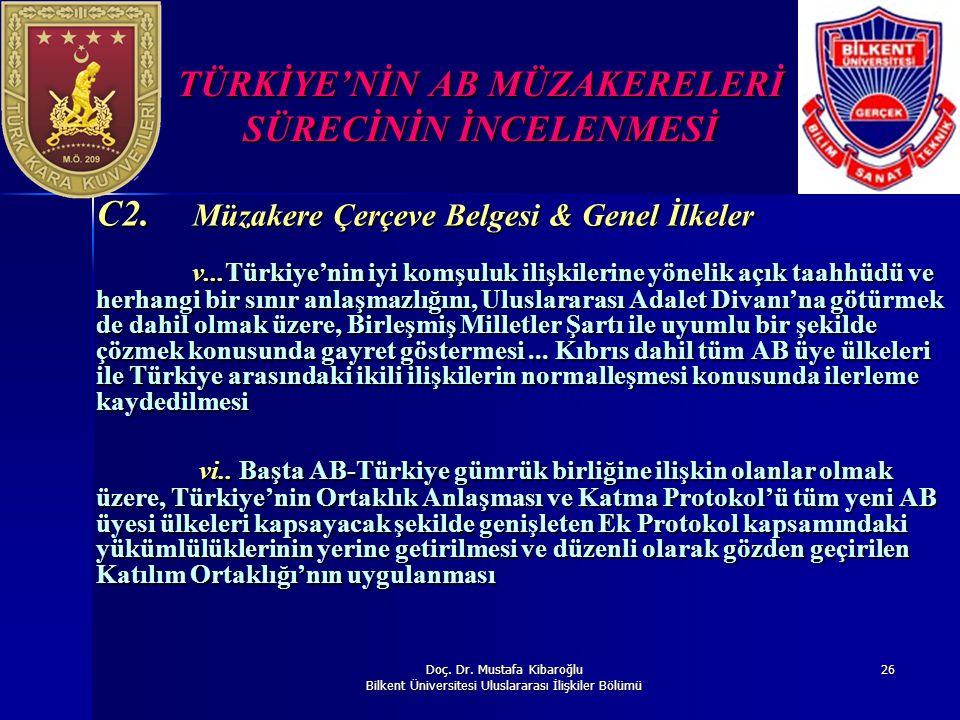 Doç. Dr. Mustafa Kibaroğlu Bilkent Üniversitesi Uluslararası İlişkiler Bölümü 26 TÜRKİYE'NİN AB MÜZAKERELERİ SÜRECİNİN İNCELENMESİ C2. Müzakere Çerçev