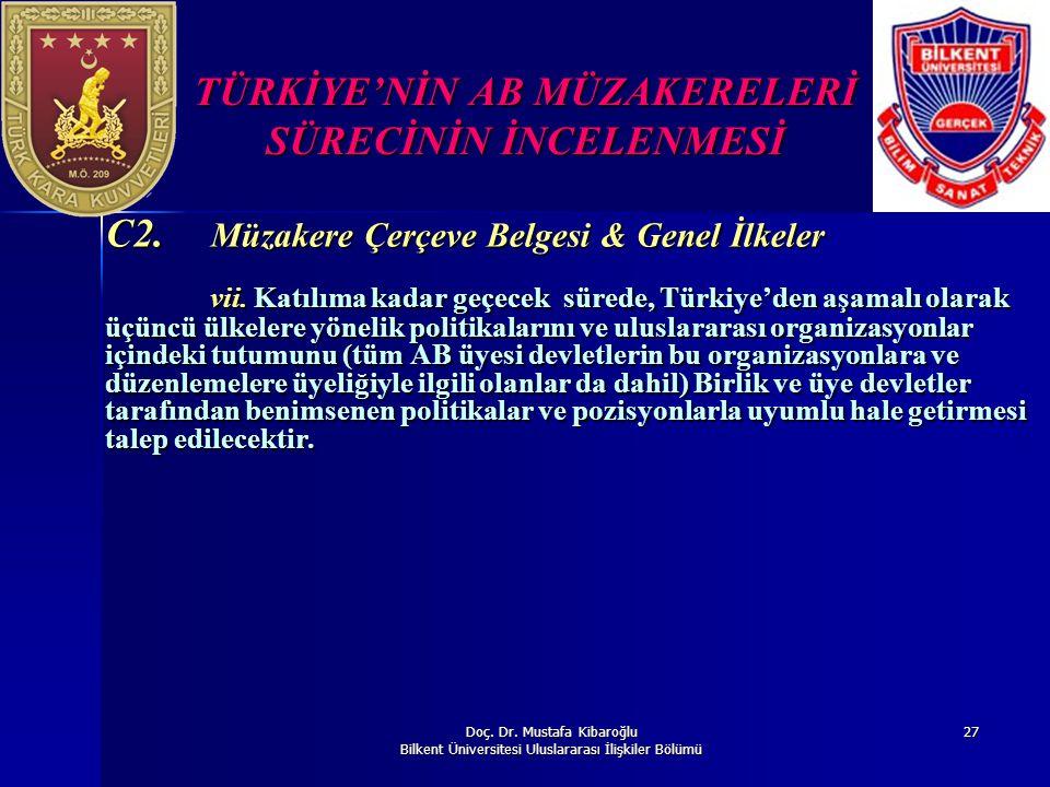 Doç. Dr. Mustafa Kibaroğlu Bilkent Üniversitesi Uluslararası İlişkiler Bölümü 27 TÜRKİYE'NİN AB MÜZAKERELERİ SÜRECİNİN İNCELENMESİ C2. Müzakere Çerçev