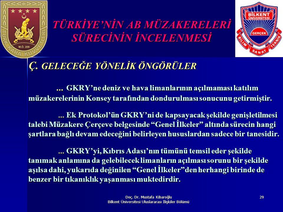 Doç. Dr. Mustafa Kibaroğlu Bilkent Üniversitesi Uluslararası İlişkiler Bölümü 29 TÜRKİYE'NİN AB MÜZAKERELERİ SÜRECİNİN İNCELENMESİ Ç. GELECEĞE YÖNELİK