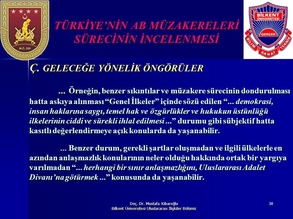 Doç. Dr. Mustafa Kibaroğlu Bilkent Üniversitesi Uluslararası İlişkiler Bölümü 30 TÜRKİYE'NİN AB MÜZAKERELERİ SÜRECİNİN İNCELENMESİ Ç. GELECEĞE YÖNELİK