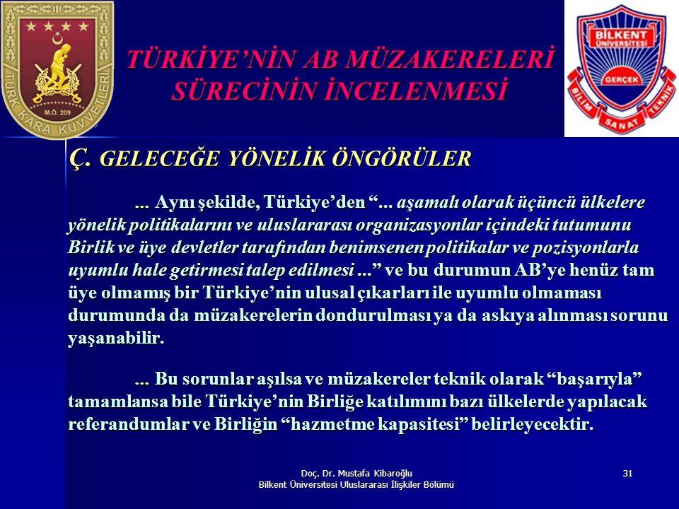 Doç. Dr. Mustafa Kibaroğlu Bilkent Üniversitesi Uluslararası İlişkiler Bölümü 31 TÜRKİYE'NİN AB MÜZAKERELERİ SÜRECİNİN İNCELENMESİ Ç. GELECEĞE YÖNELİK