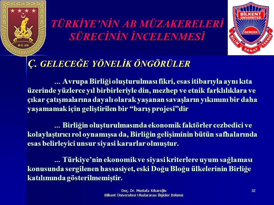 Doç. Dr. Mustafa Kibaroğlu Bilkent Üniversitesi Uluslararası İlişkiler Bölümü 32 TÜRKİYE'NİN AB MÜZAKERELERİ SÜRECİNİN İNCELENMESİ Ç. GELECEĞE YÖNELİK
