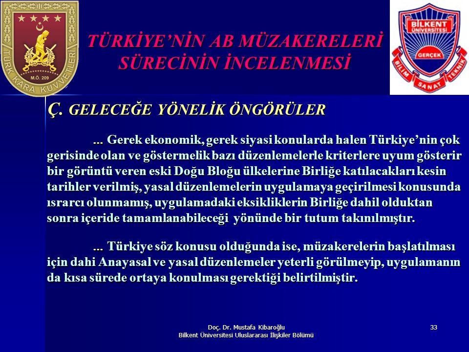 Doç. Dr. Mustafa Kibaroğlu Bilkent Üniversitesi Uluslararası İlişkiler Bölümü 33 TÜRKİYE'NİN AB MÜZAKERELERİ SÜRECİNİN İNCELENMESİ Ç. GELECEĞE YÖNELİK