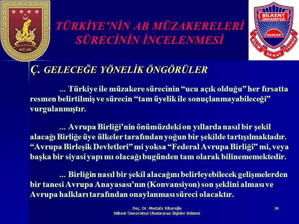 Doç. Dr. Mustafa Kibaroğlu Bilkent Üniversitesi Uluslararası İlişkiler Bölümü 34 TÜRKİYE'NİN AB MÜZAKERELERİ SÜRECİNİN İNCELENMESİ Ç. GELECEĞE YÖNELİK