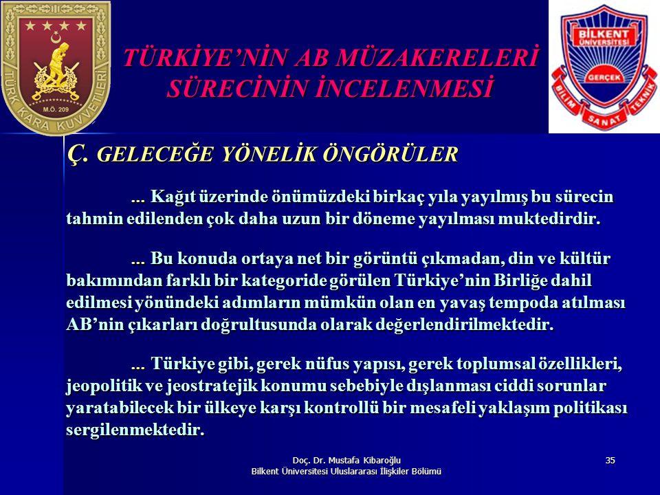 Doç. Dr. Mustafa Kibaroğlu Bilkent Üniversitesi Uluslararası İlişkiler Bölümü 35 TÜRKİYE'NİN AB MÜZAKERELERİ SÜRECİNİN İNCELENMESİ Ç. GELECEĞE YÖNELİK
