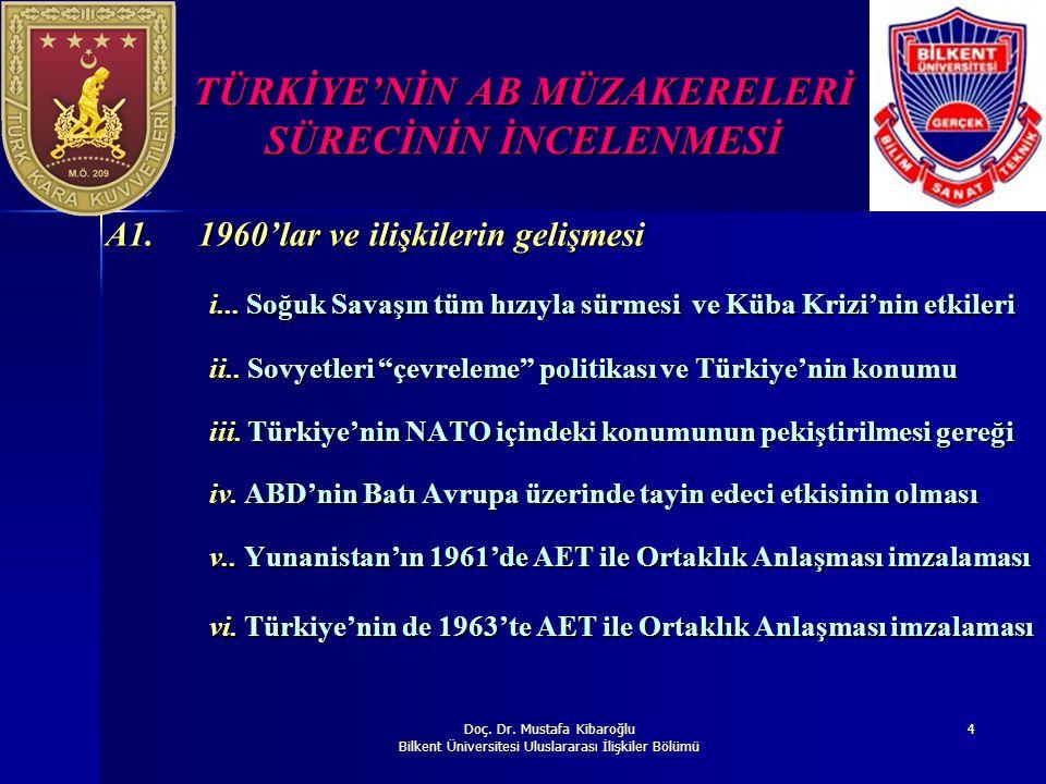 Doç. Dr. Mustafa Kibaroğlu Bilkent Üniversitesi Uluslararası İlişkiler Bölümü 4 TÜRKİYE'NİN AB MÜZAKERELERİ SÜRECİNİN İNCELENMESİ A1. 1960'lar ve iliş