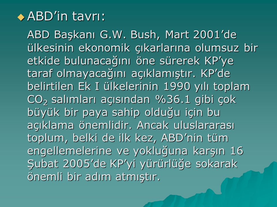  ABD'in tavrı: ABD Başkanı G.W. Bush, Mart 2001'de ülkesinin ekonomik çıkarlarına olumsuz bir etkide bulunacağını öne sürerek KP'ye taraf olmayacağın