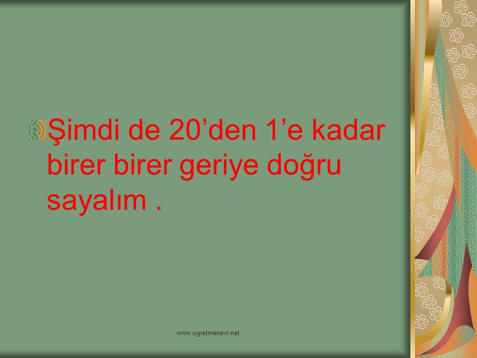 www.ogretmenevi.net Şimdi de 20'den 1'e kadar birer birer geriye doğru sayalım.