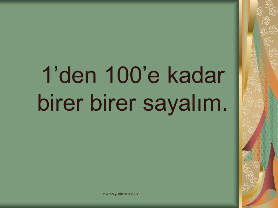 www.ogretmenevi.net 1'den 100'e kadar birer birer sayalım.