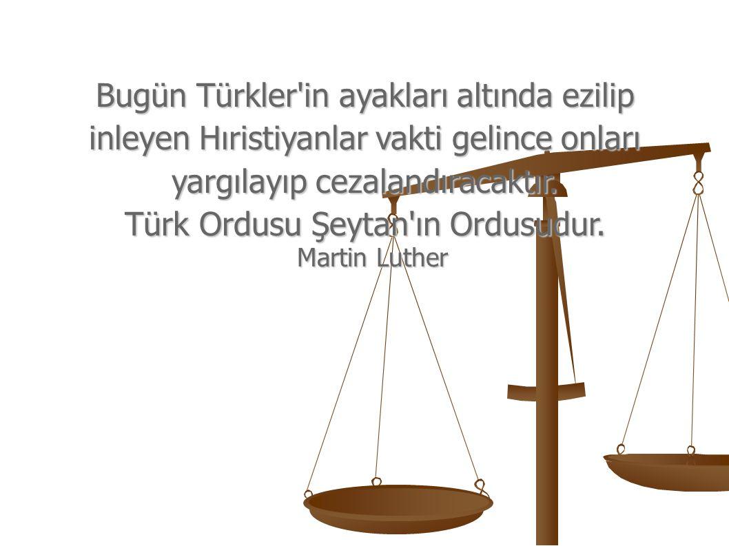 Bugün Türkler'in ayakları altında ezilip inleyen Hıristiyanlar vakti gelince onları yargılayıp cezalandıracaktır. Türk Ordusu Şeytan'ın Ordusudur. Mar