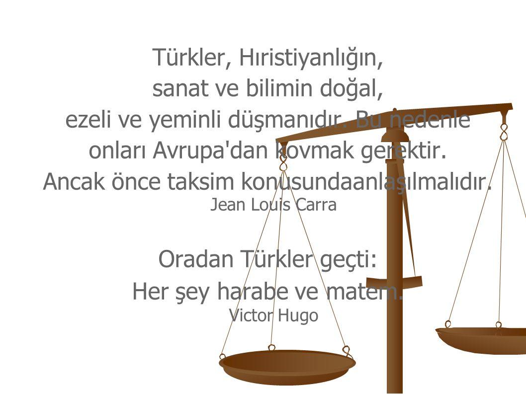 Türkler, Hıristiyanlığın, sanat ve bilimin doğal, ezeli ve yeminli düşmanıdır. Bu nedenle onları Avrupa'dan kovmak gerektir. Ancak önce taksim konusun