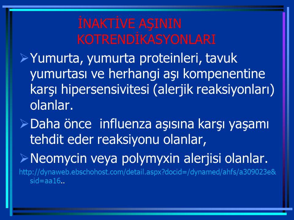 İNAKTİVE AŞININ KOTRENDİKASYONLARI  Yumurta, yumurta proteinleri, tavuk yumurtası ve herhangi aşı kompenentine karşı hipersensivitesi (alerjik reaksiyonları) olanlar.