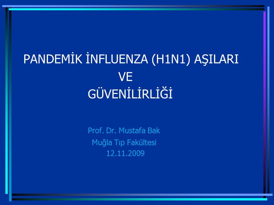 SONUÇ: Şimdiye kadar yapılan çalışmalarda Adjuvanlı veya adjuvansız, thiomersal ihtiva etsin veya etmesin tüm Pandemik İnfluenza aşıların güvenilir olduğunu göstermektedir.