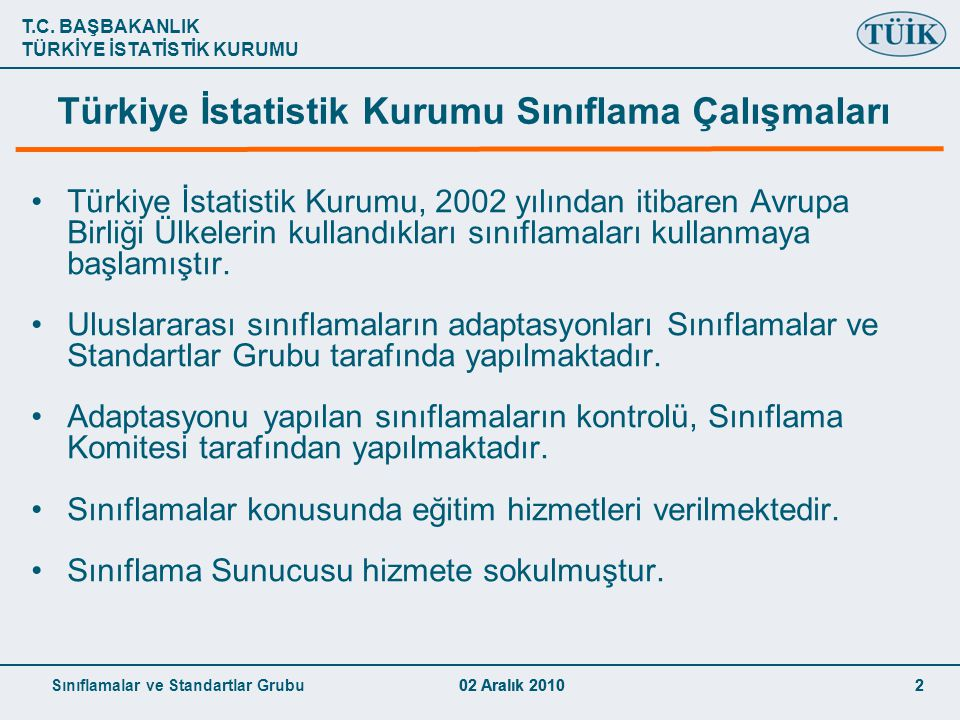 T.C. BAŞBAKANLIK TÜRKİYE İSTATİSTİK KURUMU Sınıflamalar ve Standartlar Grubu02 Aralık 2010 22 Türkiye İstatistik Kurumu Sınıflama Çalışmaları Türkiye