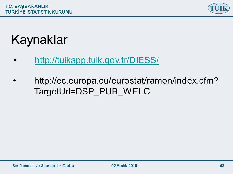 T.C. BAŞBAKANLIK TÜRKİYE İSTATİSTİK KURUMU Sınıflamalar ve Standartlar Grubu02 Aralık 2010 43 Kaynaklar http://ec.europa.eu/eurostat/ramon/index.cfm?