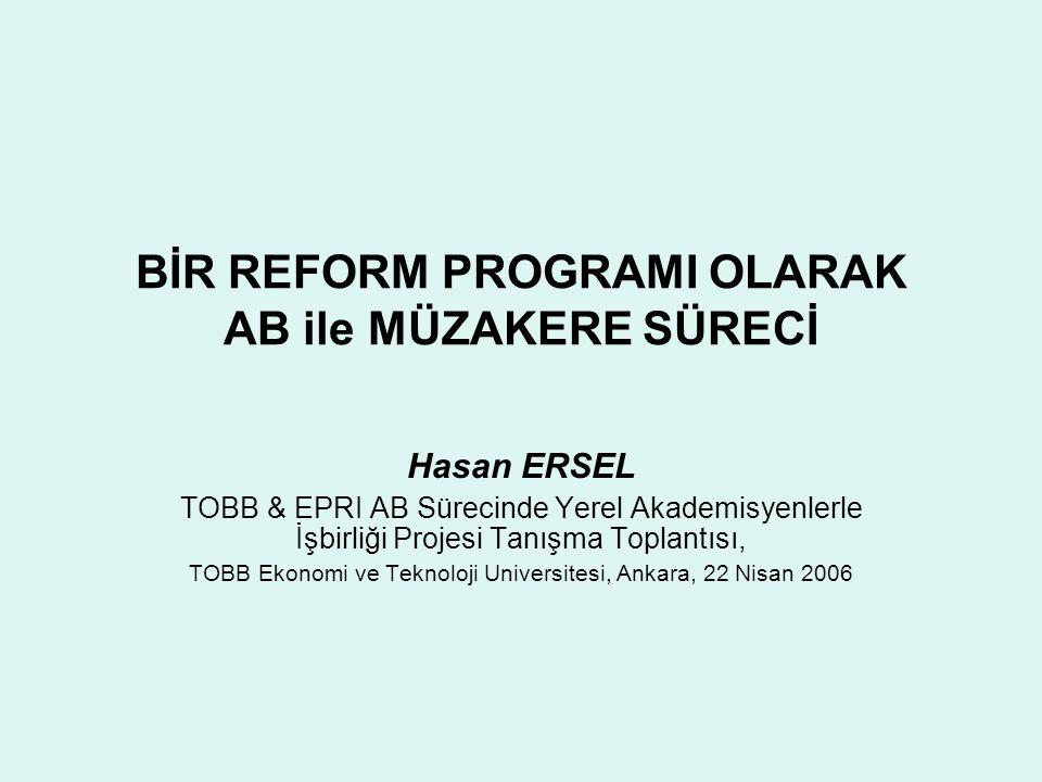 BİR REFORM PROGRAMI OLARAK AB ile MÜZAKERE SÜRECİ Hasan ERSEL TOBB & EPRI AB Sürecinde Yerel Akademisyenlerle İşbirliği Projesi Tanışma Toplantısı, TOBB Ekonomi ve Teknoloji Universitesi, Ankara, 22 Nisan 2006