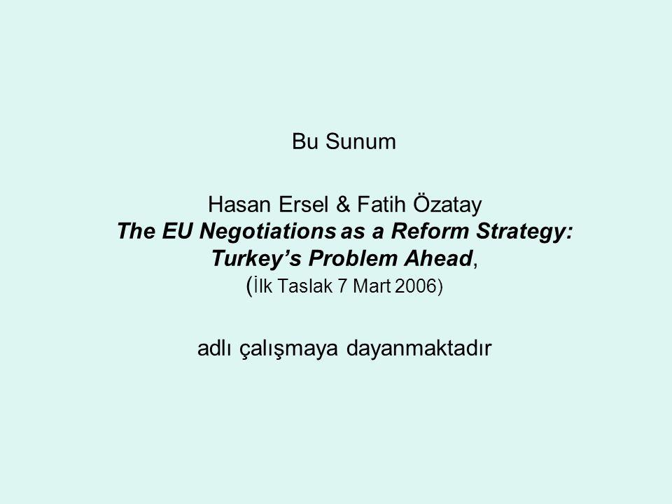 Bu Sunum Hasan Ersel & Fatih Özatay The EU Negotiations as a Reform Strategy: Turkey's Problem Ahead, ( İlk Taslak 7 Mart 2006) adlı çalışmaya dayanmaktadır
