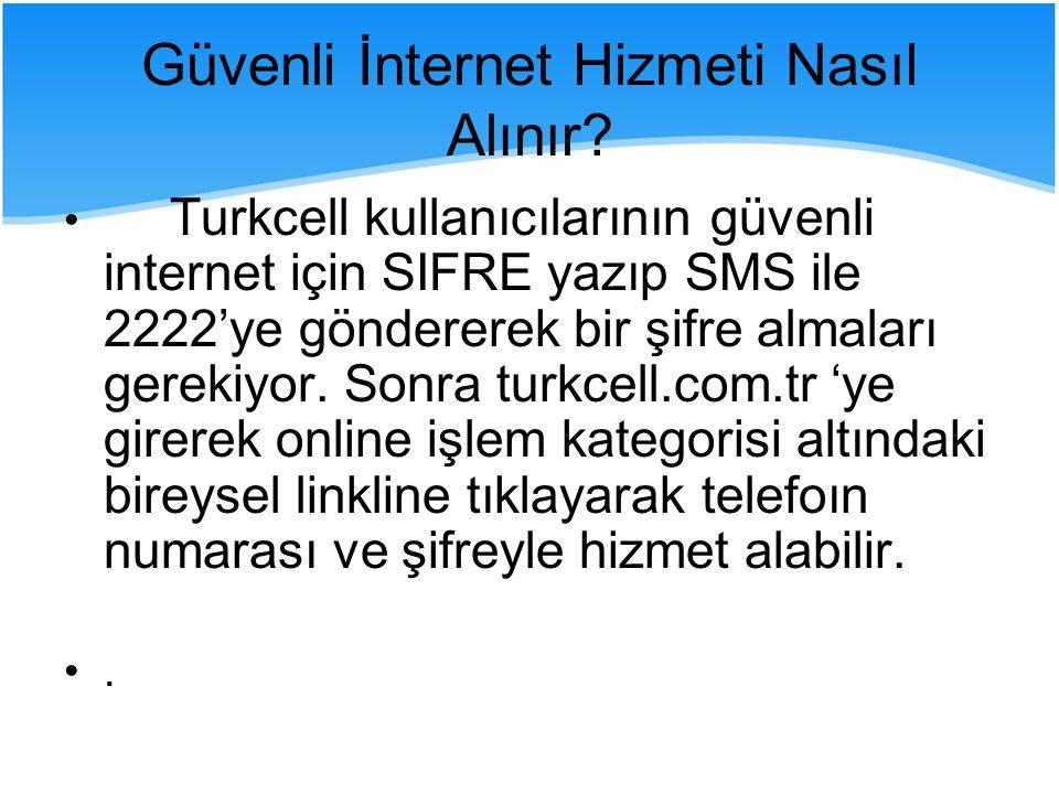 Turkcell kullanıcılarının güvenli internet için SIFRE yazıp SMS ile 2222'ye göndererek bir şifre almaları gerekiyor.