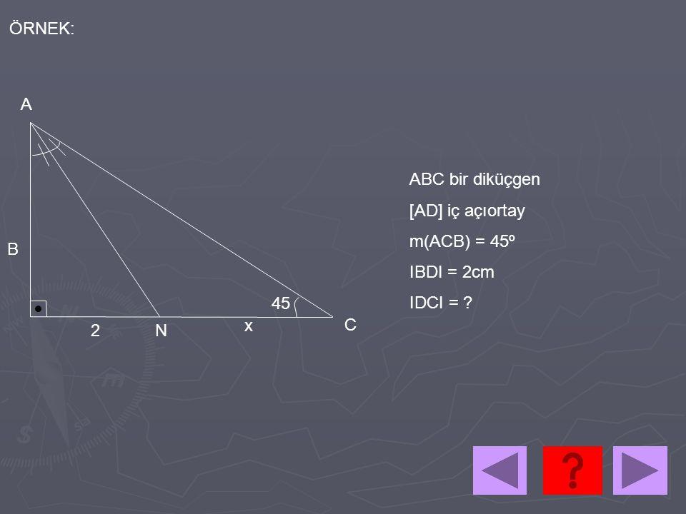 2 A B C N 45 ABC bir diküçgen [AD] iç açıortay m(ACB) = 45º IBDI = 2cm IDCI = ? x ÖRNEK: