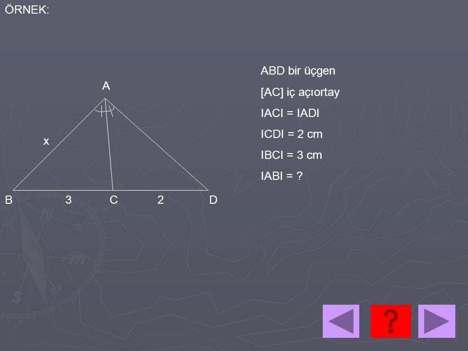 x 23 A BCD ABD bir üçgen [AC] iç açıortay IACI = IADI ICDI = 2 cm IBCI = 3 cm IABI = ?